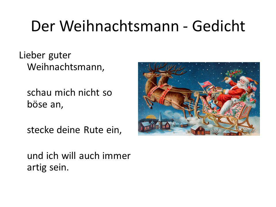 Der Weihnachtsmann - Gedicht Lieber guter Weihnachtsmann, schau mich nicht so böse an, stecke deine Rute ein, und ich will auch immer artig sein.