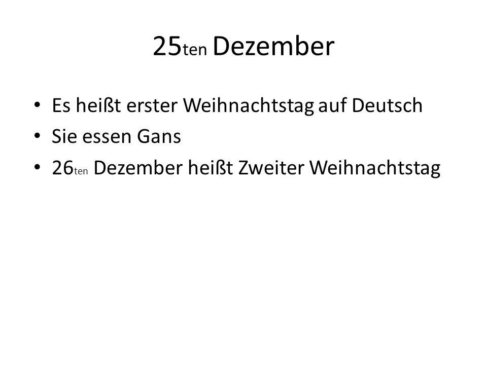 25 ten Dezember Es heißt erster Weihnachtstag auf Deutsch Sie essen Gans 26 ten Dezember heißt Zweiter Weihnachtstag