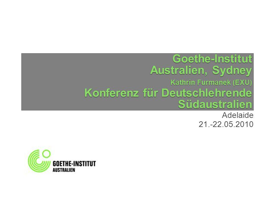 Goethe-Institut Australien, Sydney Kathrin Furmanek (EXU) Konferenz für Deutschlehrende Südaustralien Adelaide 21.-22.05.2010