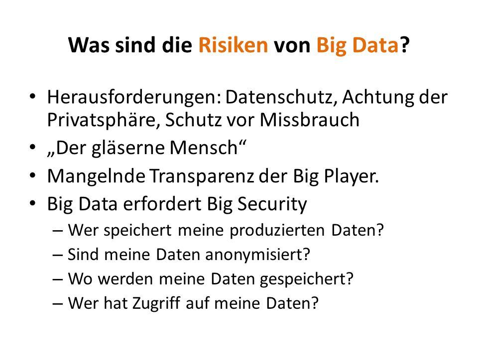 Herausforderungen: Datenschutz, Achtung der Privatsphäre, Schutz vor Missbrauch Der gläserne Mensch Mangelnde Transparenz der Big Player. Big Data erf