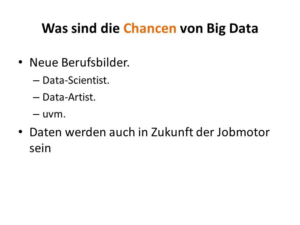 Neue Berufsbilder. – Data-Scientist. – Data-Artist. – uvm. Daten werden auch in Zukunft der Jobmotor sein Was sind die Chancen von Big Data