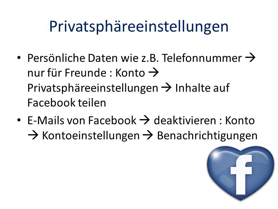 Privatsphäreeinstellungen Persönliche Daten wie z.B. Telefonnummer nur für Freunde : Konto Privatsphäreeinstellungen Inhalte auf Facebook teilen E-Mai