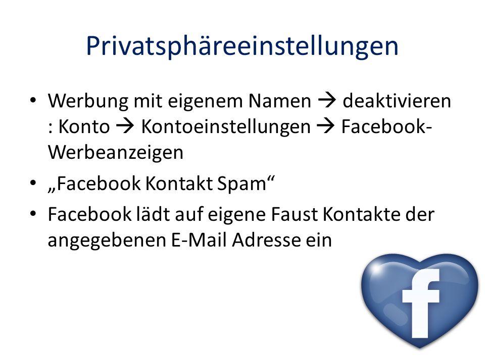 Privatsphäreeinstellungen Werbung mit eigenem Namen deaktivieren : Konto Kontoeinstellungen Facebook- Werbeanzeigen Facebook Kontakt Spam Facebook läd