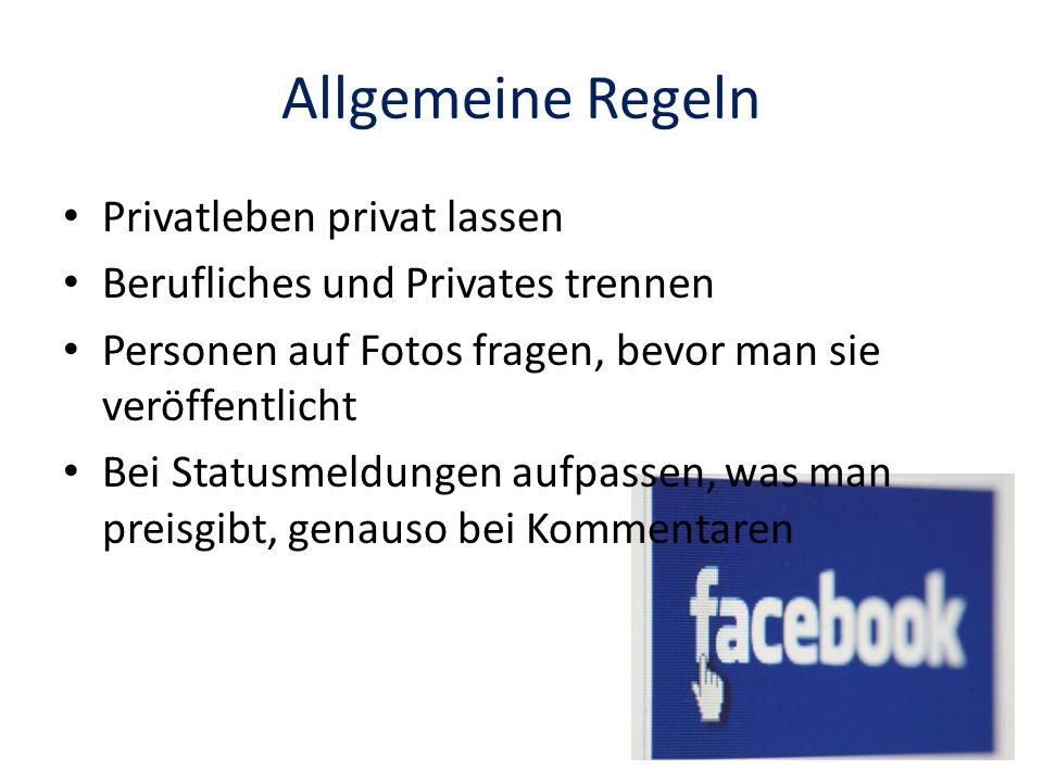 Allgemeine Regeln Privatleben privat lassen Berufliches und Privates trennen Personen auf Fotos fragen, bevor man sie veröffentlicht Bei Statusmeldung