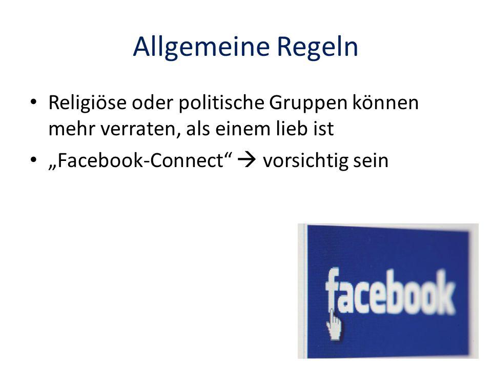 Allgemeine Regeln Religiöse oder politische Gruppen können mehr verraten, als einem lieb ist Facebook-Connect vorsichtig sein