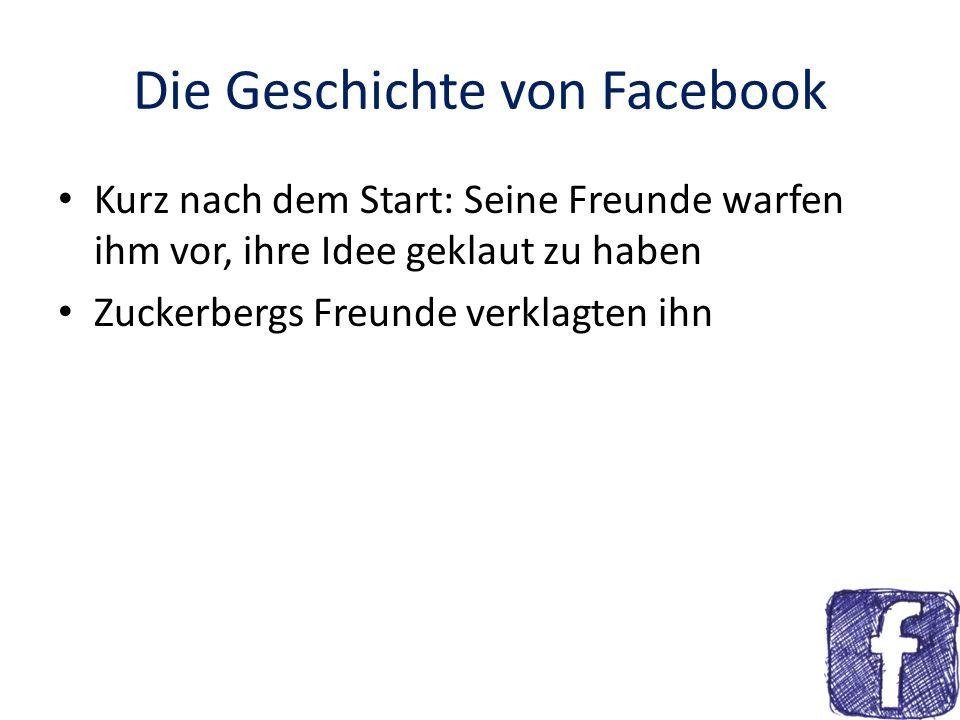 Die Geschichte von Facebook Kurz nach dem Start: Seine Freunde warfen ihm vor, ihre Idee geklaut zu haben Zuckerbergs Freunde verklagten ihn