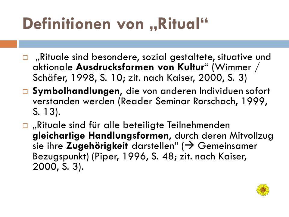 Definitionen von Ritual Rituale sind besondere, sozial gestaltete, situative und aktionale Ausdrucksformen von Kultur (Wimmer / Schäfer, 1998, S. 10;