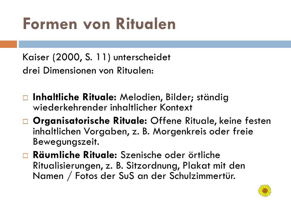Formen von Ritualen Kaiser (2000, S. 11) unterscheidet drei Dimensionen von Ritualen: Inhaltliche Rituale: Melodien, Bilder; ständig wiederkehrender i