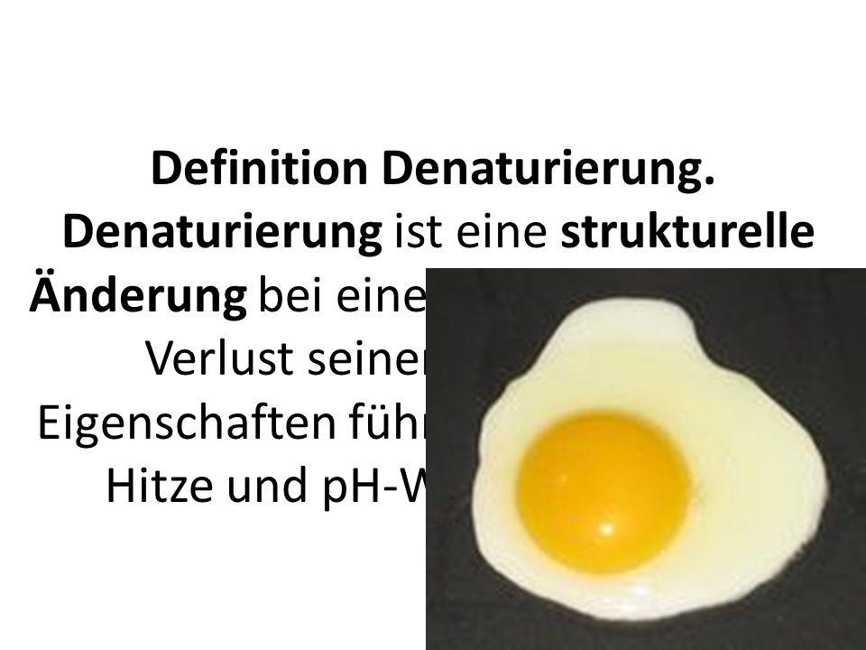 Definition Denaturierung. Denaturierung ist eine strukturelle Änderung bei einem Protein, die zum Verlust seiner biologischen Eigenschaften führt! Die
