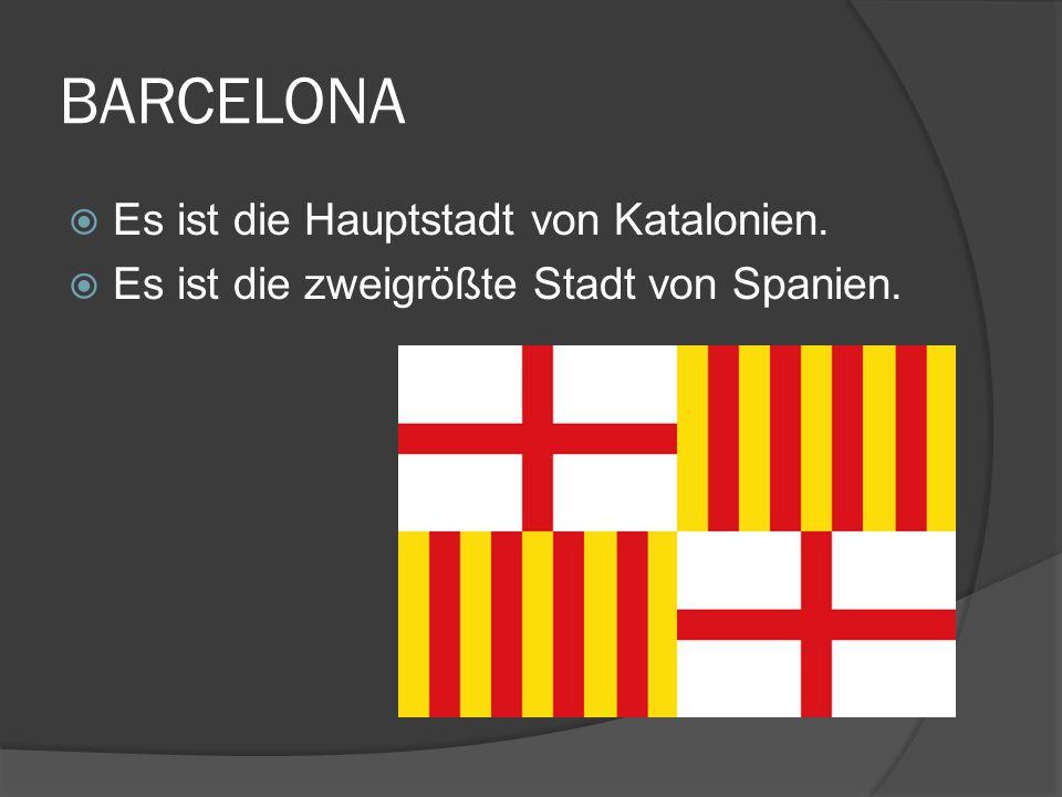 BARCELONA Es ist die Hauptstadt von Katalonien. Es ist die zweigrößte Stadt von Spanien.