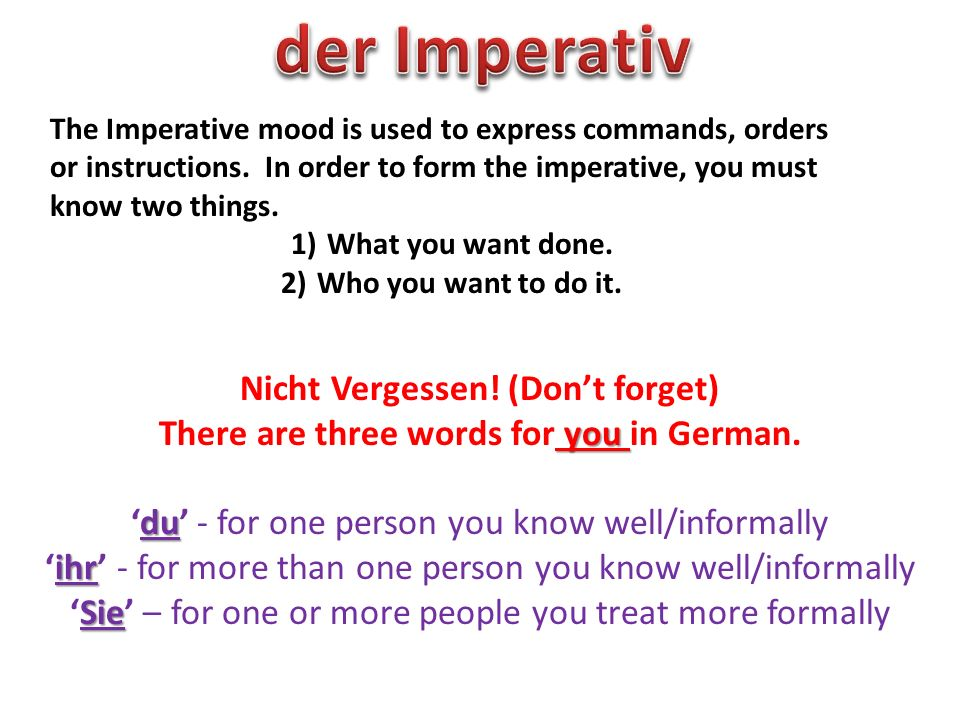 du The du form of the imperative is formed by dropping the final -e -en of the infinitive and adding -e to the end of the word.