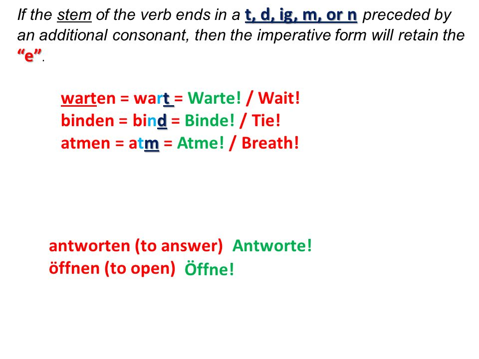 -i- iedu Irregular or Strong verbs that change the stem vowel to -i- or - ie - retain that change in the du -imperative.