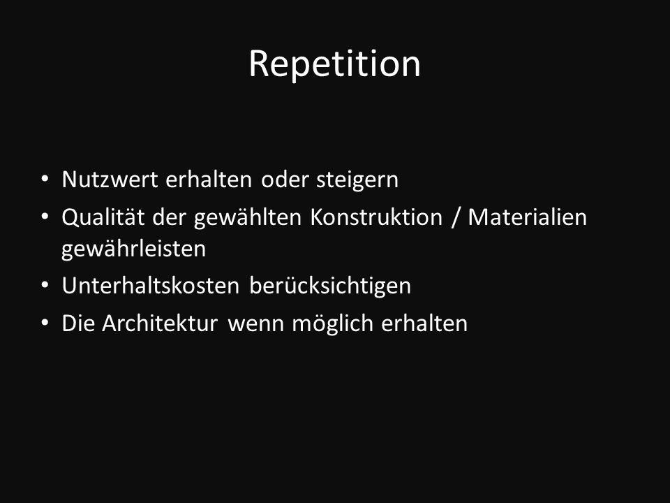 Repetition Nutzwert erhalten oder steigern Qualität der gewählten Konstruktion / Materialien gewährleisten Unterhaltskosten berücksichtigen Die Archit