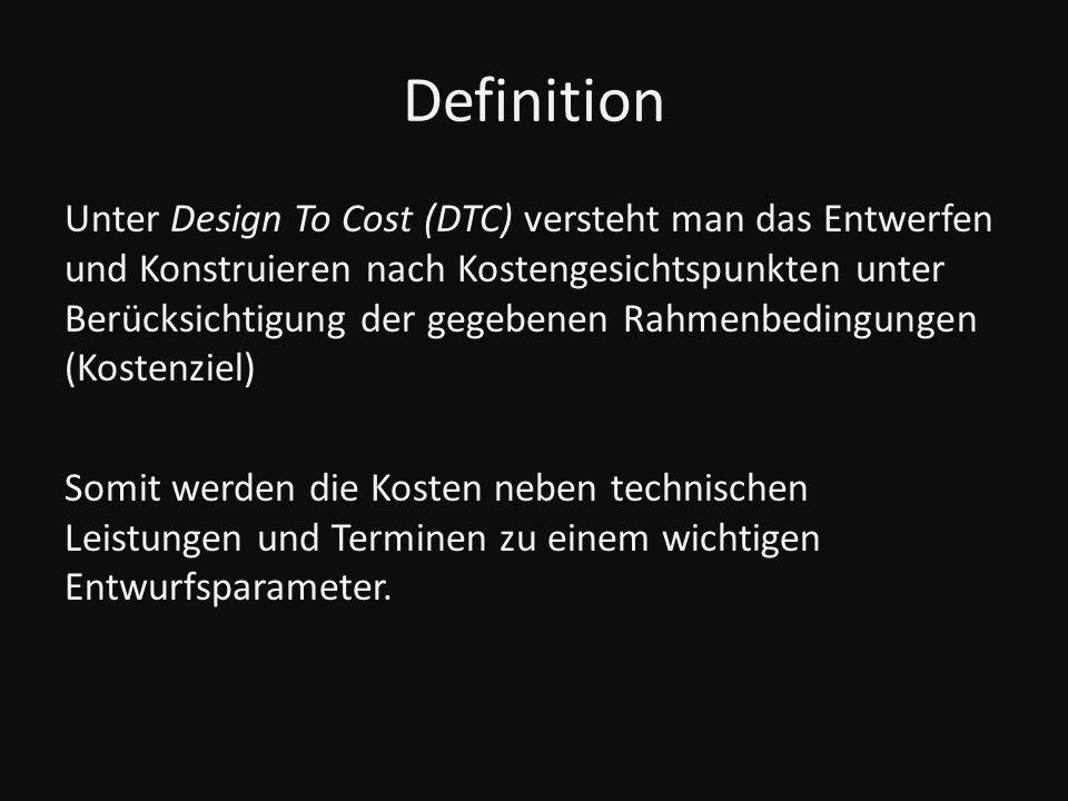 Definition Unter Design To Cost (DTC) versteht man das Entwerfen und Konstruieren nach Kostengesichtspunkten unter Berücksichtigung der gegebenen Rahm