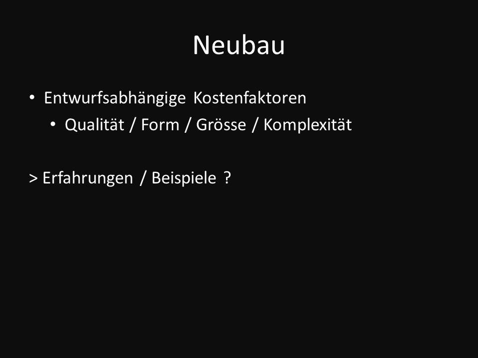 Neubau Entwurfsabhängige Kostenfaktoren Qualität / Form / Grösse / Komplexität > Erfahrungen / Beispiele ?