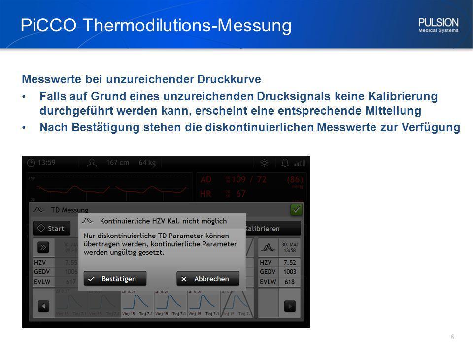 PiCCO Thermodilutions-Messung 6 Messwerte bei unzureichender Druckkurve Falls auf Grund eines unzureichenden Drucksignals keine Kalibrierung durchgefü