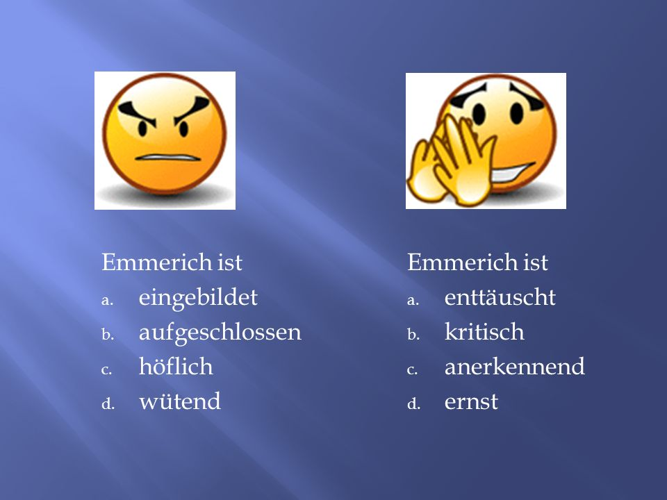 Emmerich ist a.eingebildet b. aufgeschlossen c. höflich d.