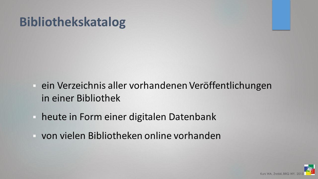 Bibliothekskatalog ein Verzeichnis aller vorhandenen Veröffentlichungen in einer Bibliothek heute in Form einer digitalen Datenbank von vielen Bibliotheken online vorhanden Kurs WA, Zrelski, BRG WY, 2013