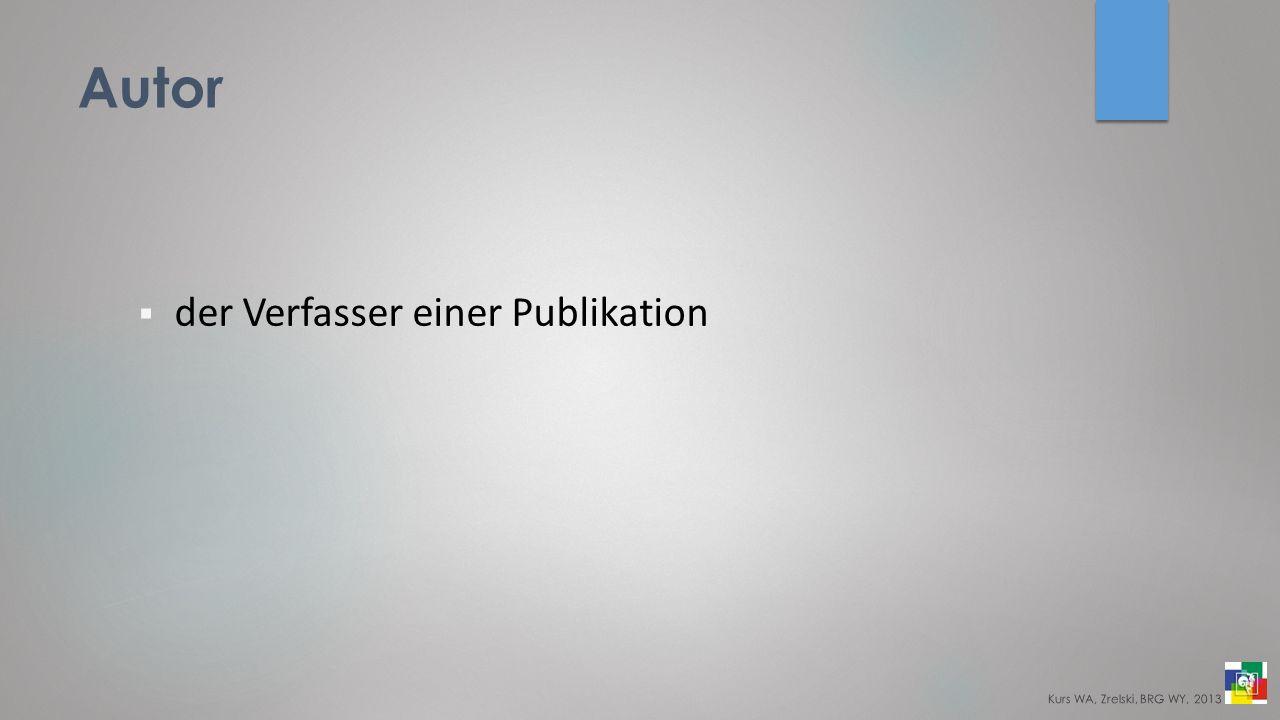 Autor der Verfasser einer Publikation Kurs WA, Zrelski, BRG WY, 2013