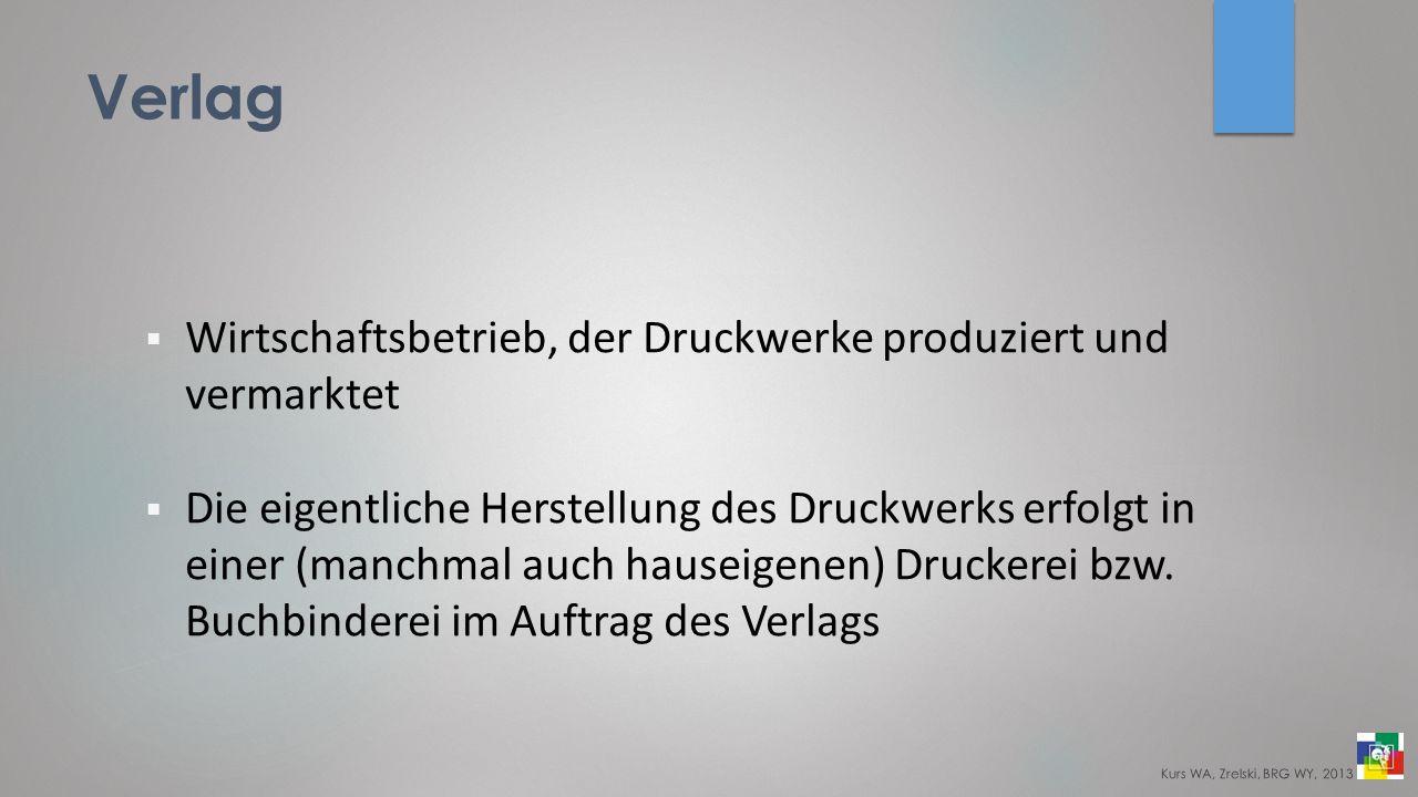 Verlag Wirtschaftsbetrieb, der Druckwerke produziert und vermarktet Die eigentliche Herstellung des Druckwerks erfolgt in einer (manchmal auch hauseigenen) Druckerei bzw.