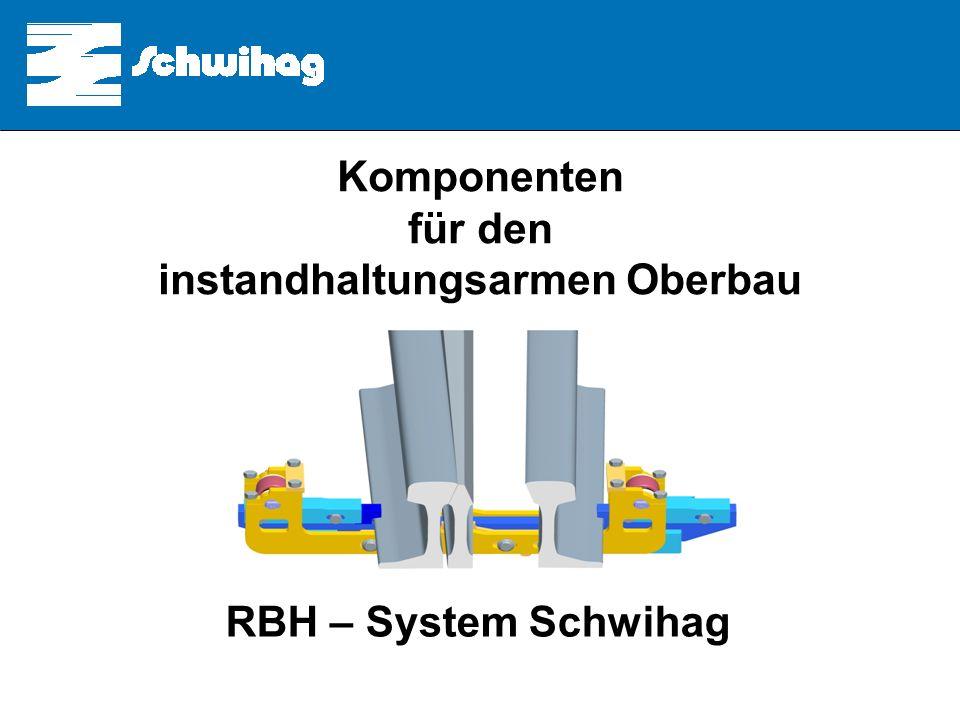 Komponenten für die Instandhaltungsarme Weiche Komponenten für den instandhaltungsarmen Oberbau RBH – System Schwihag