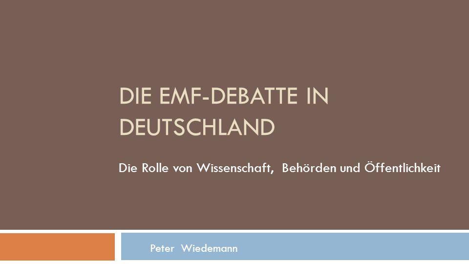 DIE EMF-DEBATTE IN DEUTSCHLAND Die Rolle von Wissenschaft, Behörden und Öffentlichkeit Peter Wiedemann