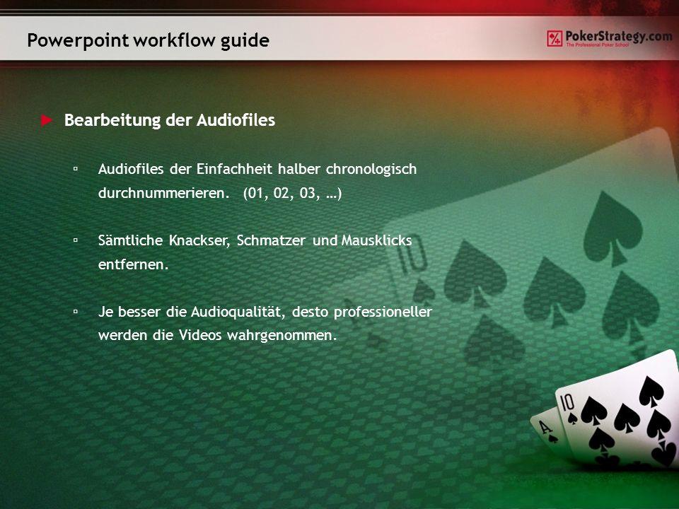 Powerpoint workflow guide Bearbeitung der Audiofiles Audiofiles der Einfachheit halber chronologisch durchnummerieren.(01, 02, 03, …) Sämtliche Knackser, Schmatzer und Mausklicks entfernen.