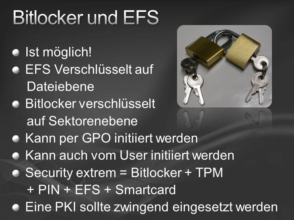 Ist möglich! EFS Verschlüsselt auf Dateiebene Bitlocker verschlüsselt auf Sektorenebene Kann per GPO initiiert werden Kann auch vom User initiiert wer