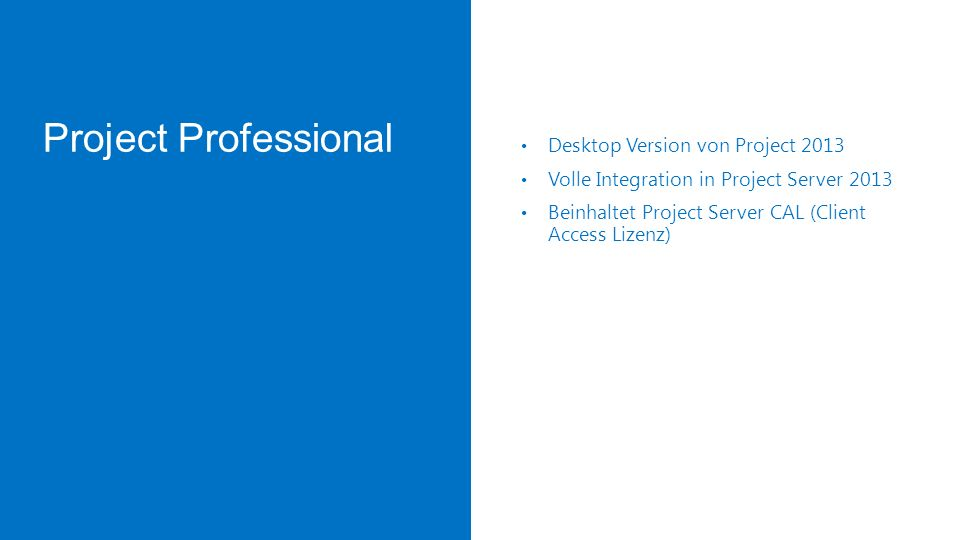 Project Professional for Office 365 Desktop Version von Project 2013 Volle Integration in Project Server 2013 Click to Run Installation (Applikations Virtualisierung) Kein Terminal Serverfähigkeit Immer neueste Version solange Abo läuft Installation auf 5 Geräten