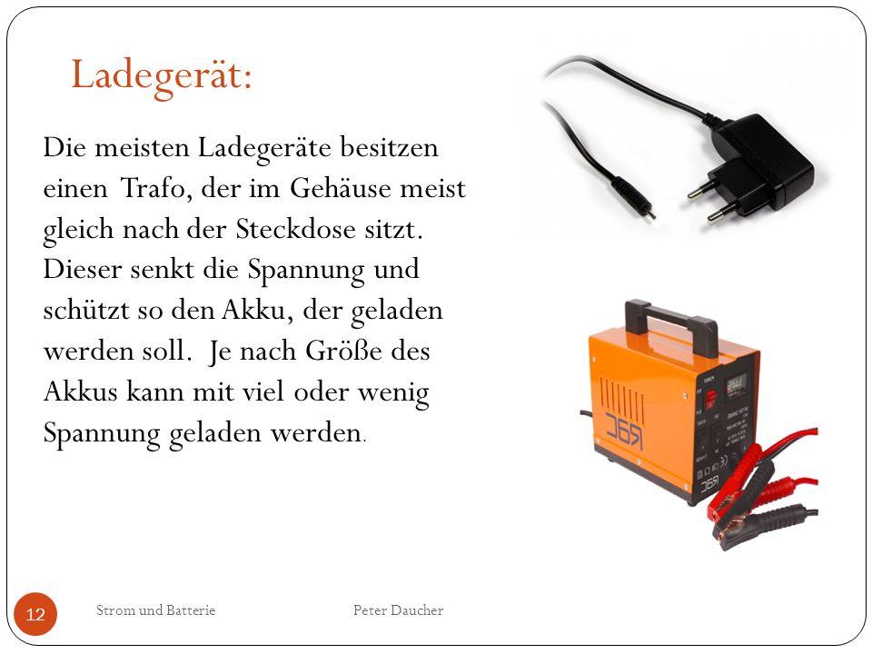 Strom und Batterie Peter Daucher 12 Ladegerät: Die meisten Ladegeräte besitzen einen Trafo, der im Gehäuse meist gleich nach der Steckdose sitzt. Dies