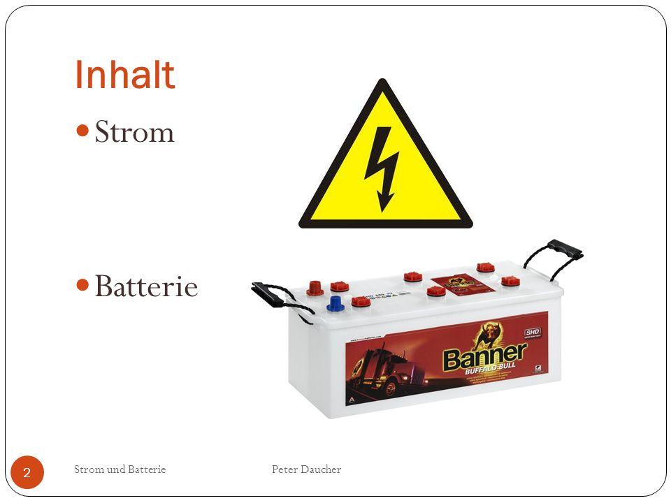 Strom- Elektrizität Strom und Batterie Peter Daucher 3 Strom ist die gleichsinnige Bewegung von Elektronen durch einen geeigneten Leiter.