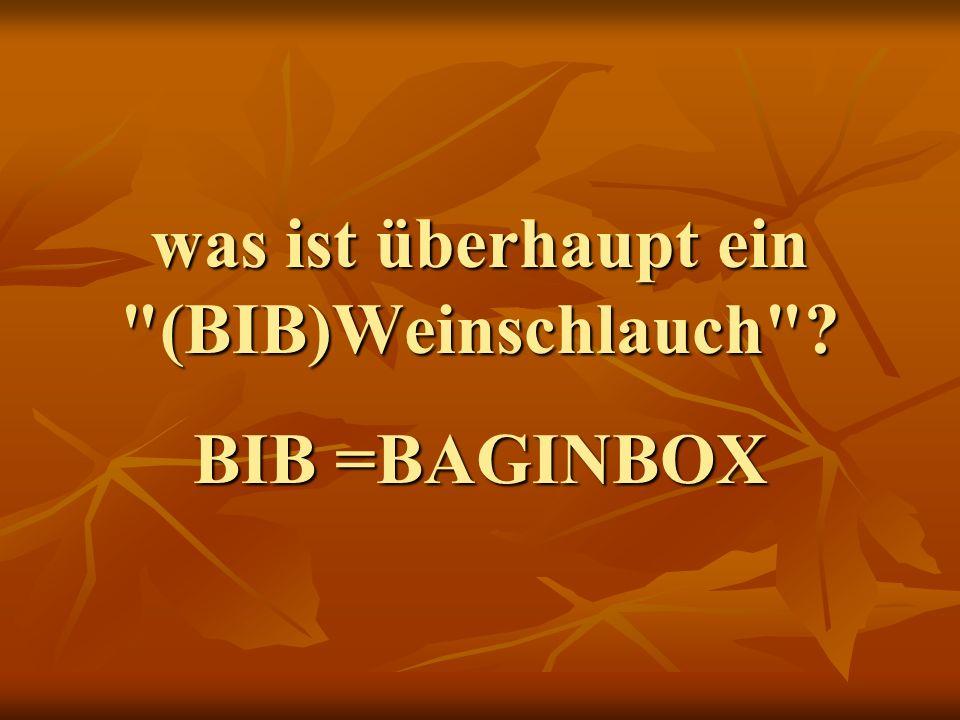 was ist überhaupt ein (BIB)Weinschlauch ? BIB =BAGINBOX