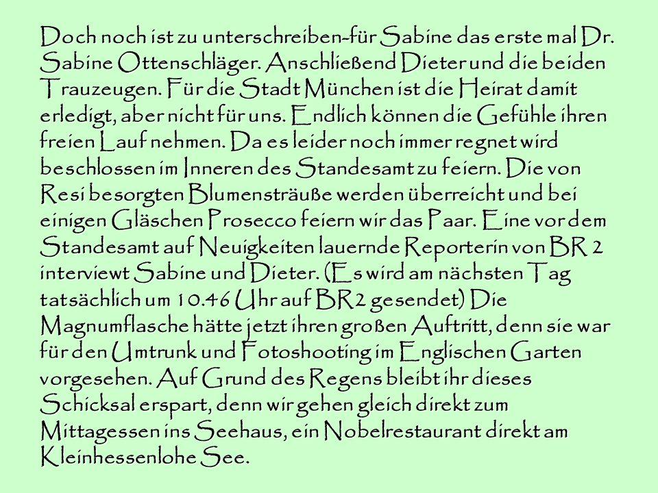 Doch noch ist zu unterschreiben-für Sabine das erste mal Dr. Sabine Ottenschläger. Anschließend Dieter und die beiden Trauzeugen. Für die Stadt Münche