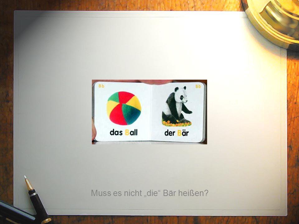 Muss es nicht die Bär heißen
