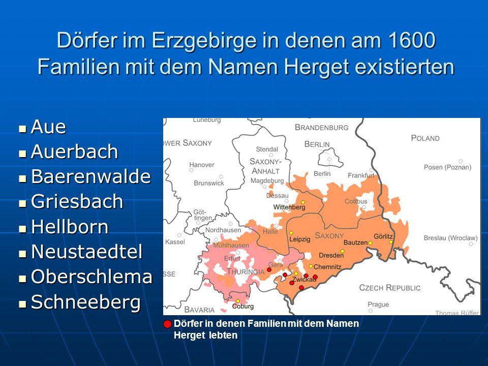 Dörfer im Egerland in denen am 1600 Familien mit dem Namen Herget existierten Nördlich vom Fluss Eger Nördlich vom Fluss Eger GraslitzGraslitz FruehbussFruehbuss HochgarthHochgarth KohlingKohling SchoenlindSchoenlind SilberbachSilberbach ThierbachThierbach Südlich vom Fluss Eger Südlich vom Fluss Eger BuchauBuchau Deutsch KillmesDeutsch Killmes EngelhausEngelhaus GabhornGabhorn HinterkottenHinterkotten PollinPollin Unola / MiesUnola / Mies UnterlomitzUnterlomitz ZwetbauZwetbau Herget Dorf