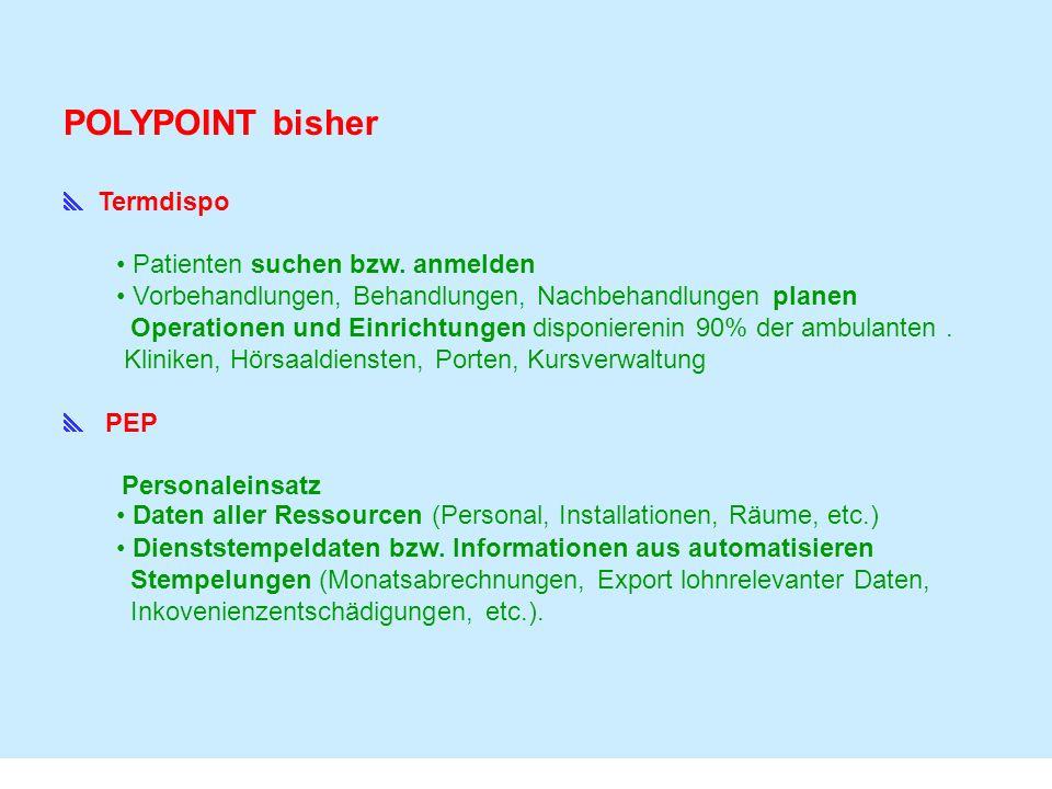 Daten POLYPOINT-DB ( SRDISUX01) verfügt über umfangreiche Patienten- und Falldaten Daten aller Ressourcen (Personal, Installationen, Räume, etc.) lückenlose Termindaten (Konsultationen, Therapien, OP, etc.) Uhrenserver-DB ( BLADE) verfügt über Schnttstelle Planie für den Import von Mitarbeiter- und Patientendaten Eclink für das Polling von 20 Stempeluhren BenzDat (Uhrenarchiv)
