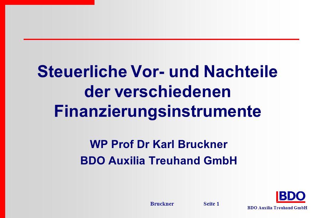 BDO Auxilia Treuhand GmbH Bruckner Seite 1 Steuerliche Vor- und Nachteile der verschiedenen Finanzierungsinstrumente WP Prof Dr Karl Bruckner BDO Auxi