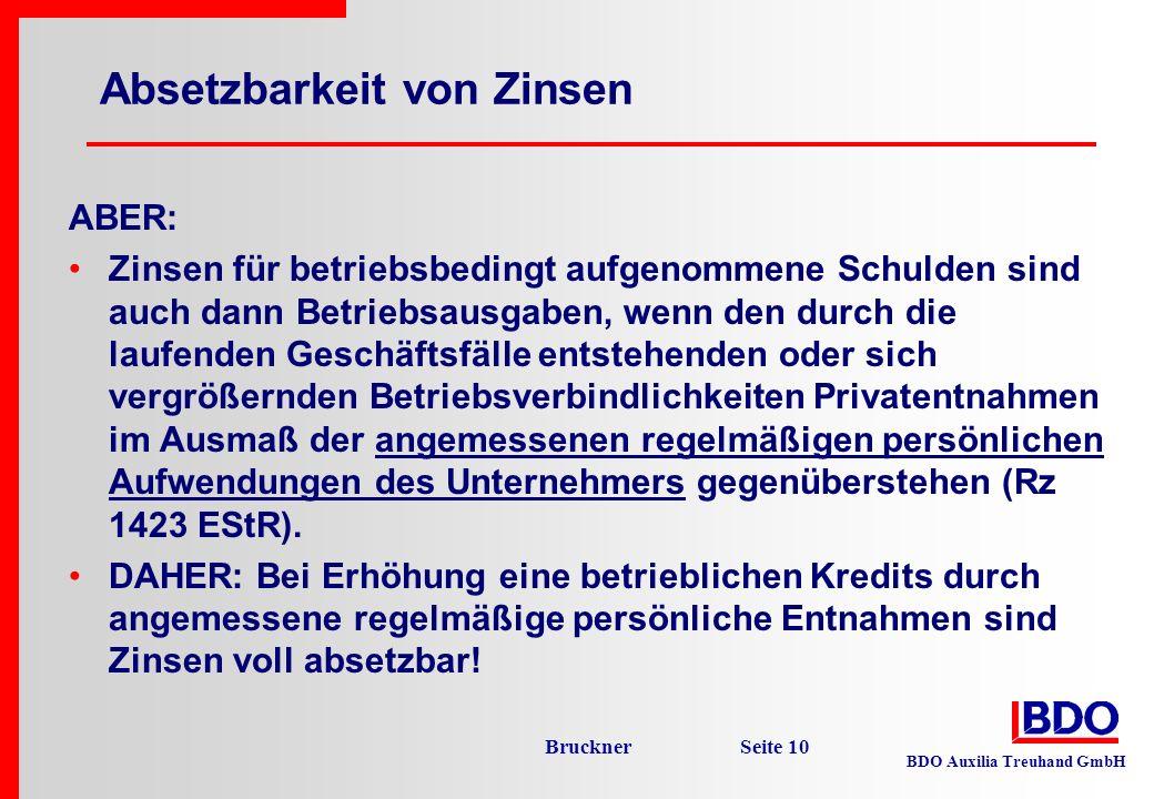 BDO Auxilia Treuhand GmbH Bruckner Seite 10 Absetzbarkeit von Zinsen ABER: Zinsen für betriebsbedingt aufgenommene Schulden sind auch dann Betriebsaus