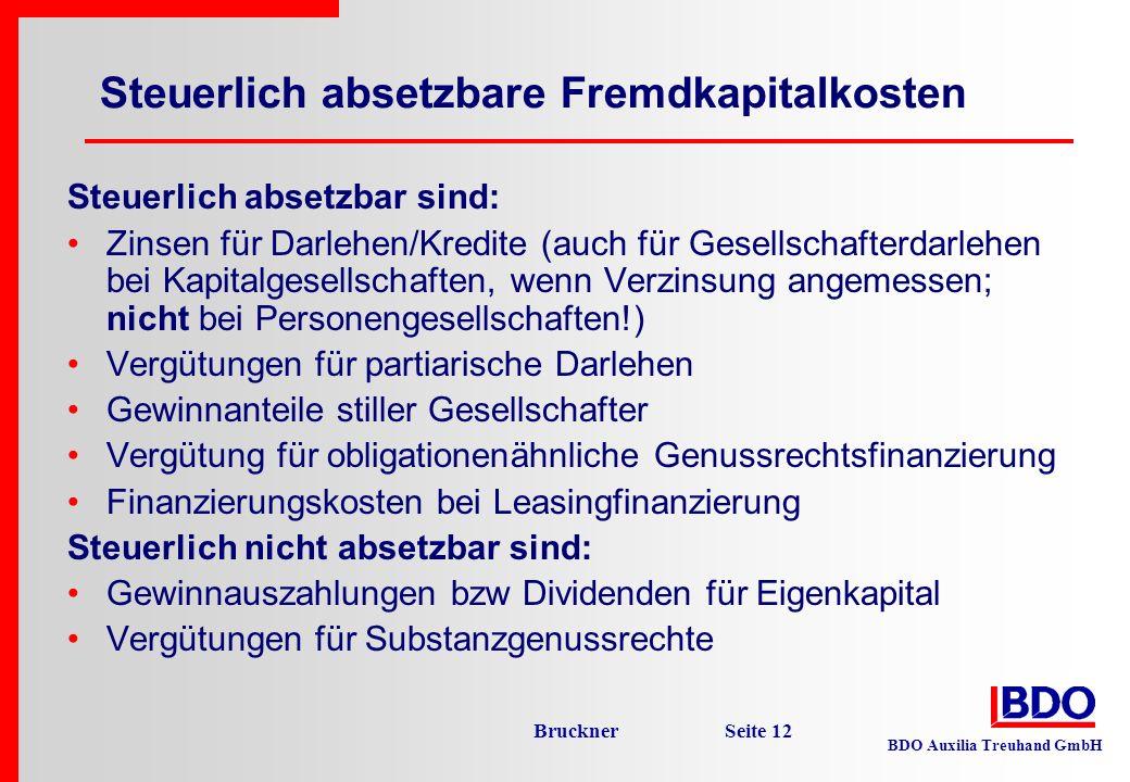 BDO Auxilia Treuhand GmbH Bruckner Seite 12 Steuerlich absetzbare Fremdkapitalkosten Steuerlich absetzbar sind: Zinsen für Darlehen/Kredite (auch für