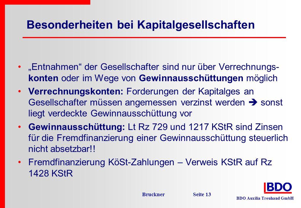 BDO Auxilia Treuhand GmbH Bruckner Seite 13 Besonderheiten bei Kapitalgesellschaften Entnahmen der Gesellschafter sind nur über Verrechnungs- konten o