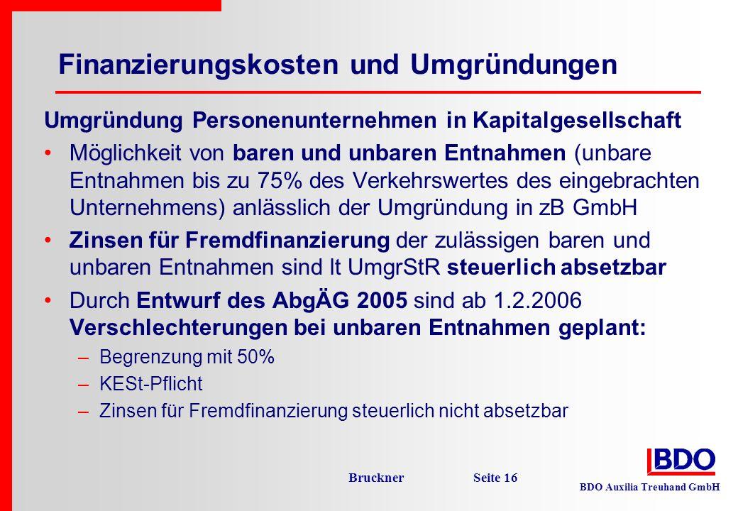 BDO Auxilia Treuhand GmbH Bruckner Seite 16 Finanzierungskosten und Umgründungen Umgründung Personenunternehmen in Kapitalgesellschaft Möglichkeit von