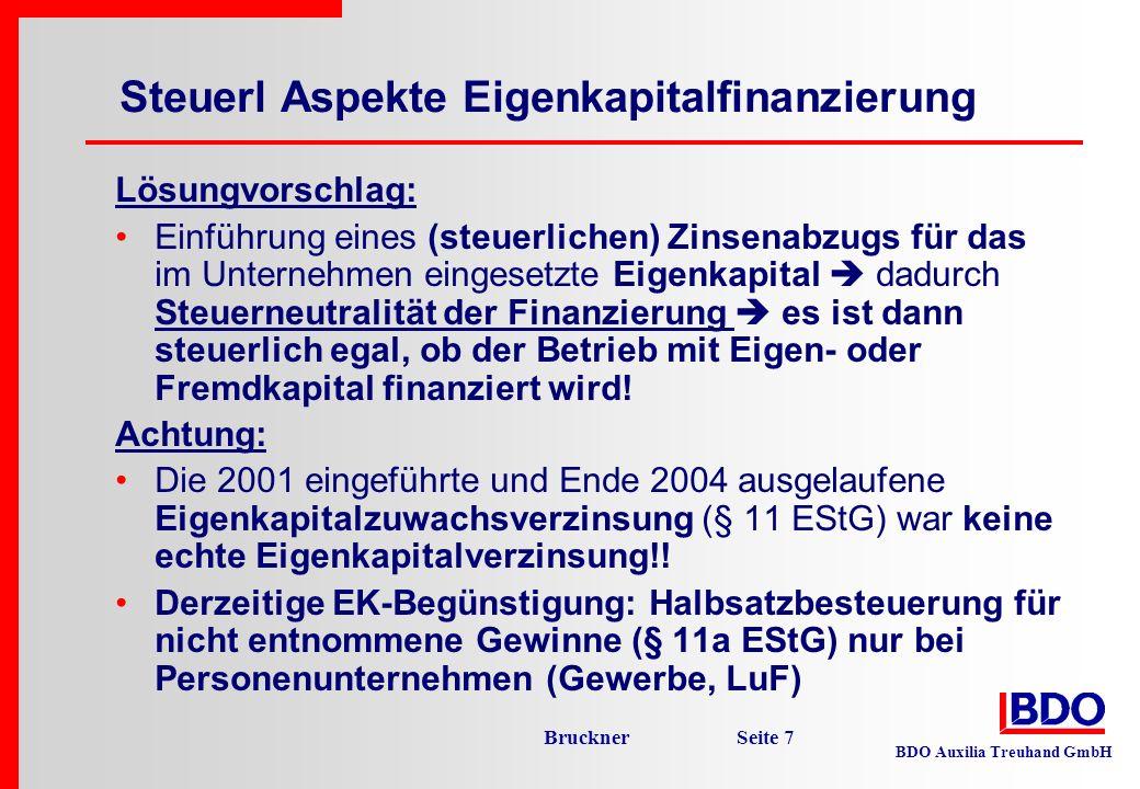 BDO Auxilia Treuhand GmbH Bruckner Seite 7 Lösungvorschlag: Einführung eines (steuerlichen) Zinsenabzugs für das im Unternehmen eingesetzte Eigenkapit