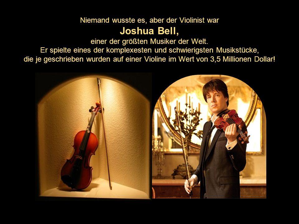 Niemand wusste es, aber der Violinist war Joshua Bell, einer der größten Musiker der Welt.