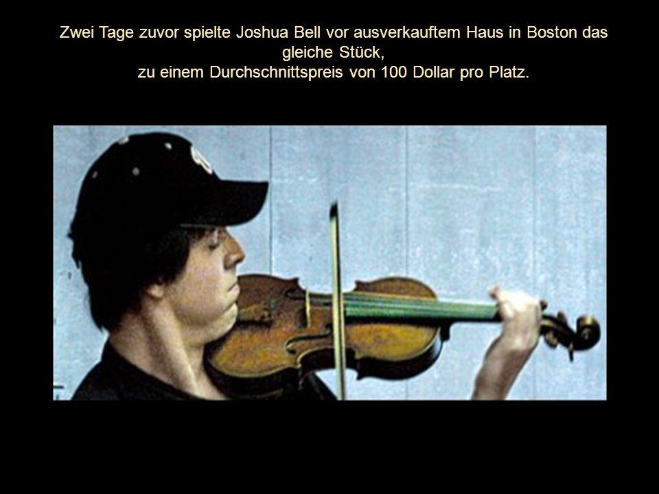 Zwei Tage zuvor spielte Joshua Bell vor ausverkauftem Haus in Boston das gleiche Stück, zu einem Durchschnittspreis von 100 Dollar pro Platz.