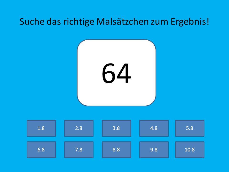 Suche das richtige Malsätzchen zum Ergebnis! 56 7.8 2.8 8.89.810.8 3.84.85.8 6.8 1.8