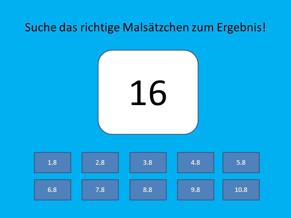 Suche das richtige Malsätzchen zum Ergebnis! 24 7.8 2.8 8.89.810.8 3.84.85.8 6.8 1.8