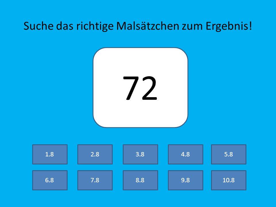 Suche das richtige Malsätzchen zum Ergebnis! 80 7.8 2.8 8.89.810.8 3.84.85.8 6.8 1.8