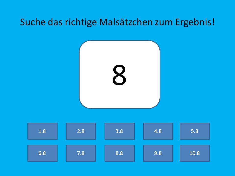Suche das richtige Malsätzchen zum Ergebnis! 72 7.8 2.8 8.89.810.8 3.84.85.8 6.8 1.8