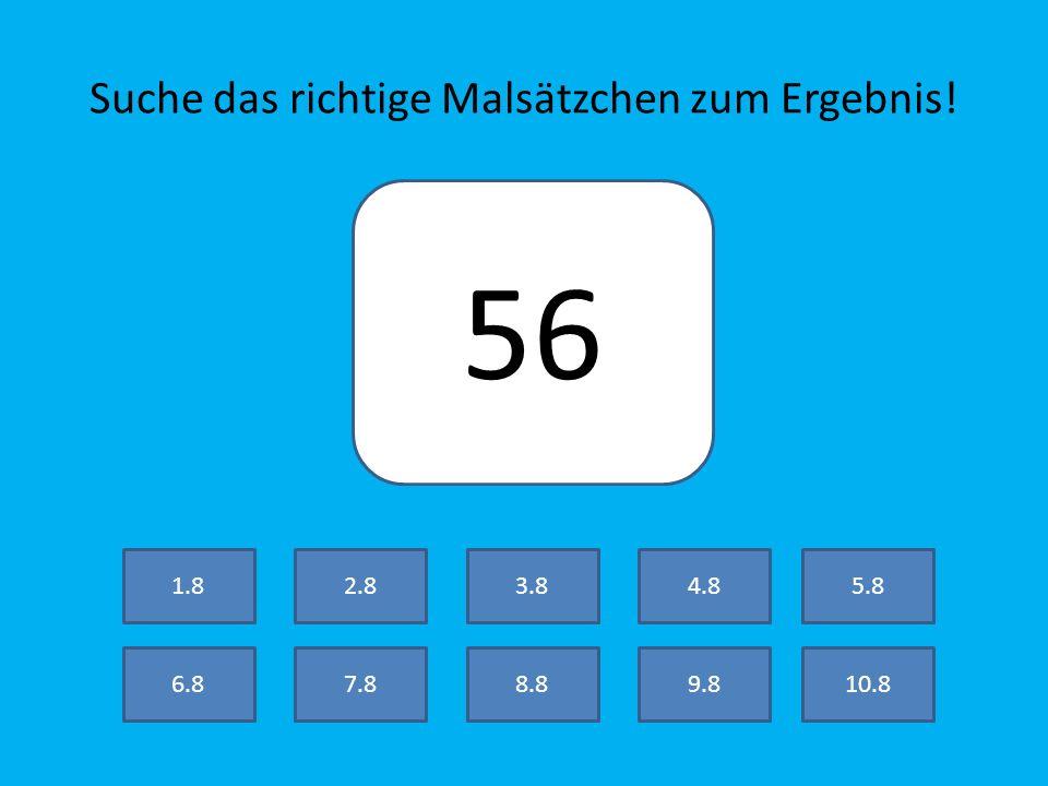 Suche das richtige Malsätzchen zum Ergebnis! 8 7.8 2.8 8.89.810.8 3.84.85.8 6.8 1.8