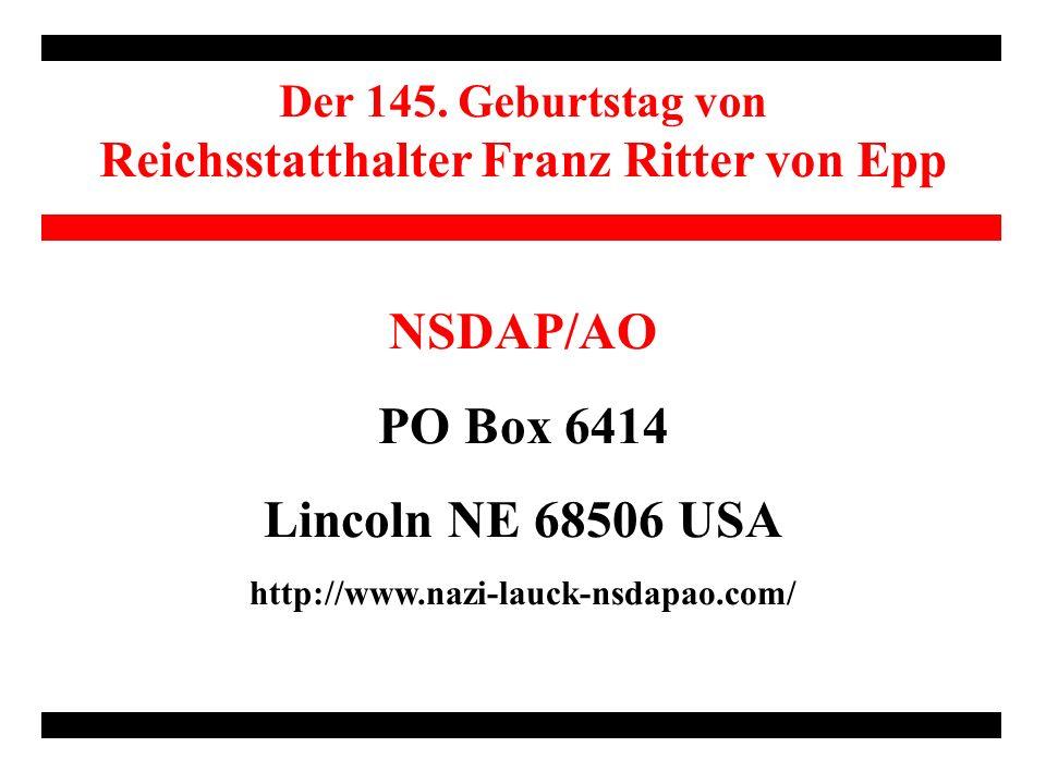 NSDAP/AO PO Box 6414 Lincoln NE 68506 USA http://www.nazi-lauck-nsdapao.com/ Der 145.